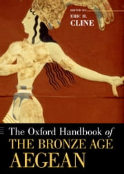 The Oxford Handbook of the Bronze Age Aegean ebook by Eric H. Cline