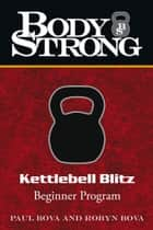 Body Strong Kettlebell Blitz - Beginner Program ebook by Body Strong