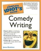 The Complete Idiot's Guide to Comedy Writing ebook by James Mendrinos