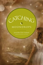 Catching Moondrops ebook by Jennifer Erin Valent