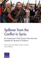 Spillover from the Conflict in Syria - An Assessment of the Factors that Aid and Impede the Spread of Violence eBook by William Young, David Stebbins, Bryan A. Frederick,...