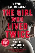 The Girl Who Lived Twice - A Thrilling New Dragon Tattoo Story ebook by David Lagercrantz, George Goulding