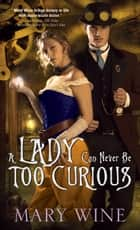 A Lady Can Never Be Too Curious ebook by Mary Wine