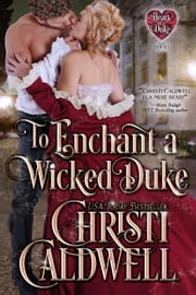To Enchant a Wicked Duke - Heart of a Duke, #13 ebook by Christi Caldwell