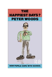 The Happiest Days? - How Pupils Cope With Schools ebook by Peter Woods