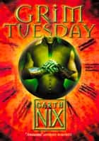 Grim Tuesday (The Keys to the Kingdom, Book 2) ebook by Garth Nix