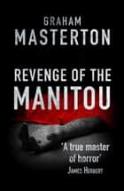 Revenge of the Manitou ebook by Graham Masterton