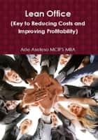 Lean Office (Key to Reducing Costs and Improving Profitability) ebook by Ade Asefeso MCIPS MBA