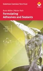 Formulating Adhesives and Sealants ebook by Bodo Müller, Walter Rath