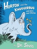 Horton and the Kwuggerbug and more Lost Stories ebook by Seuss