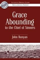 Grace Abounding to the Chief of Sinners (Authentic Original Classic) ebook by John Bunyan