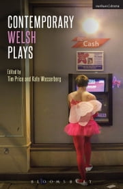 Contemporary Welsh Plays - Tonypandemonium, The Radicalisation of Bradley Manning, Gardening: For the Unfulfilled and Alienated, Llwyth (in Welsh), Parallel Lines, Bruised ebook by Tim Price,Dafydd James,Katherine Chandler,Brad Birch,Matthew Trevannion,Rachel Trezise,Wasserberg