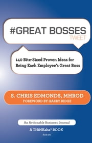#GREAT BOSSES tweet Book01 - 140 Bite-Sized Proven Ideas for Being Each Employee's Great Boss ebook by Edmonds, S. Chris MHROD
