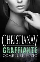 Graffiante come il silenzio ebook by Christiana V