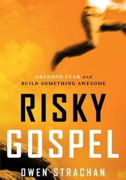 Risky Gospel - Abandon Fear and Build Something Awesome ebook by Owen Strachan,Kyle Idleman
