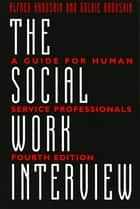 The Social Work Interview ebook by Goldie Kadushin, Alfred Kadushin