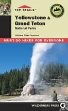 Top Trails: Yellowstone and Grand Teton ebook by Andrew Dean Nystrom