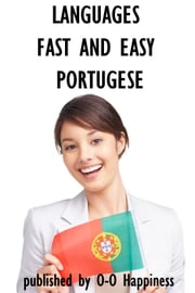 Languages Fast and Easy ~ Portuguese ebook by O-O Happiness