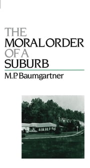 The Moral Order of a Suburb ebook by M. P. Baumgartner