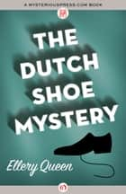 The Dutch Shoe Mystery ebook by Ellery Queen
