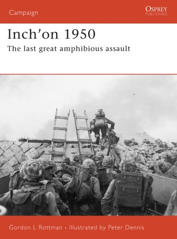 Inch'on 1950 - The last great amphibious assault ebook by Gordon L. Rottman