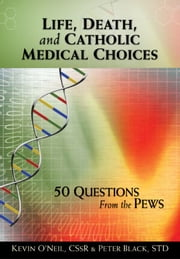 Life, Death, and Catholic Medical Choices ebook by Kevin O'Neil, Peter Black
