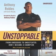 Unstoppable - From Underdog to Undefeated: How I Became a Champion audiobook by Anthony Robles, Austin Murphy