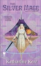 The Silver Mage - Book Four of the Silver Wyrm ebook by Katharine Kerr