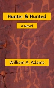 Hunter And Hunted Revised Edition ebook by William A. Adams