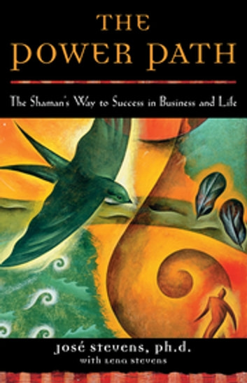 The Power Path - The Shaman's Way to Success in Business and Life ebook by José Stevens