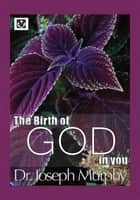 The Birth of God in You ebook by Dr. Joseph Murphy