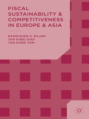 Fiscal Sustainability and Competitiveness in Europe and Asia ebook by Professor Ramkishen S. Rajan,Associate Professor Khee Giap Tan,Professor Kong Yam Tan