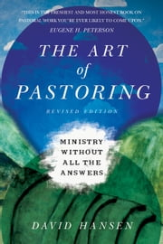 The Art of Pastoring - Ministry Without All the Answers ebook by David Hansen