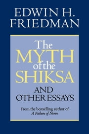 The Myth of the Shiksa - And Other Essays ebook by Shira Friedman Bogart, Edwin H. Friedman
