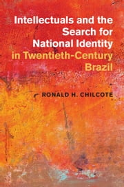 Intellectuals and the Search for National Identity in Twentieth-Century Brazil ebook by Ronald H. Chilcote