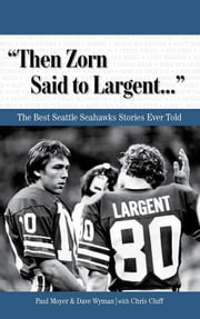 """Then Zorn Said to Largent. . ."" - The Best Seattle Seahawks Stories Ever Told ebook by Paul Moyer,Dave Wyman,Chris Cluff"