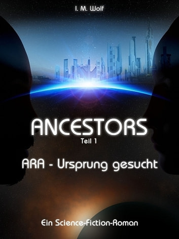 Ancestors - Teil 1 ebook by I. M. Wolf