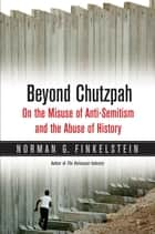 Beyond Chutzpah - On the Misuse of Anti-Semitism and the Abuse of History ebook by Norman Finkelstein