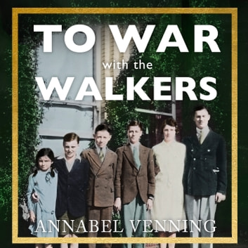To War With the Walkers - One Family's Extraordinary Story of the Second World War audiobook by Annabel Venning