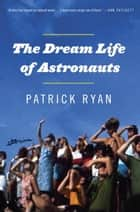 The Dream Life of Astronauts ebook by Patrick Ryan