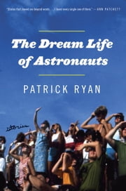 The Dream Life of Astronauts - Stories ebook by Patrick Ryan