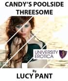 Candy's Poolside Threesome ebook by Lucy Pant