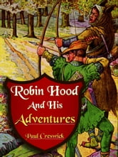 Robin Hood And His Adventures ebook by Paul Creswick,N.C. Wyeth