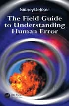 The Field Guide to Understanding Human Error ebook by Sidney Dekker