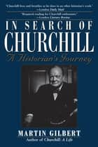In Search of Churchill - A Historian's Journey ebook by Martin Gilbert
