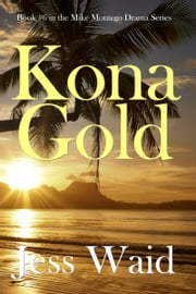 Kona Gold: Book #6 in the Mike Montego Series ebook by Jess Waid