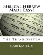 Biblical Hebrew Made Easy: The Triad System ebook by Blair Kasfeldt