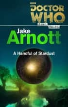 Doctor Who: A Handful of Stardust (Time Trips) ebook by