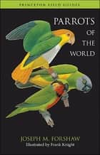 Parrots of the World ebook by Joseph M. Forshaw, Frank Knight