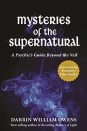 Mysteries of the Supernatural - A Psychic's Guide Beyond the Veil ebook by Darrin W. Owens